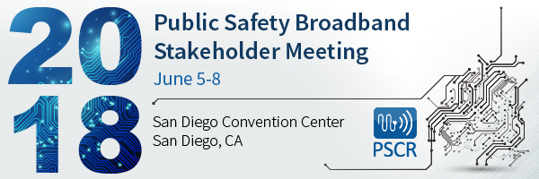2018 PSCR Public Safety Broadband Stakeholder Meeting