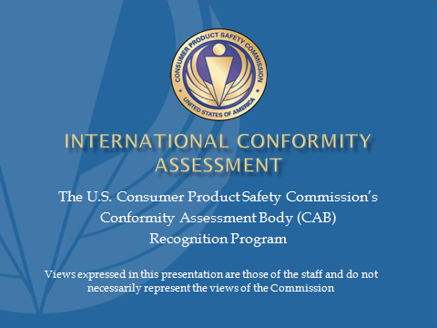 The U.S. Consumer Product Safety Commission's Conformity Assessment Body (CAB) Recognition Program