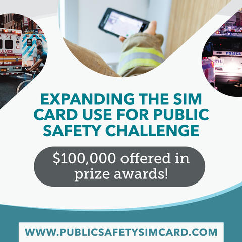 Expanding the SIM Card Use for Public Safety Challenge awards up to $100K
