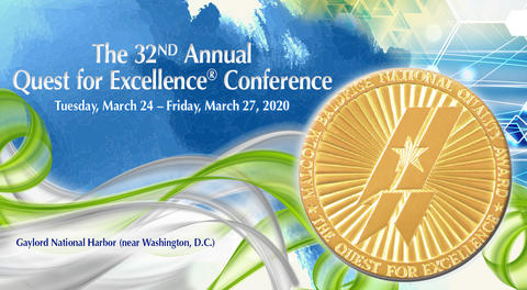 The 32nd Annual Quest for Excellence Conference, Tuesday, March 24 - Friday, March 27, 2020 at the Gaylord National Harbor (near Washington, D.C.).