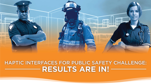 "This image depicts a police officer, EMT, and a firefighter with the text: ""Haptic Interfaces for Public Safety Challenge: Results are in!"""