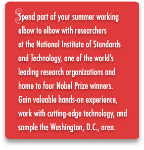 Spend part of your summer working elbow to elbow with researchers at the National Institute of Standards and Technology,