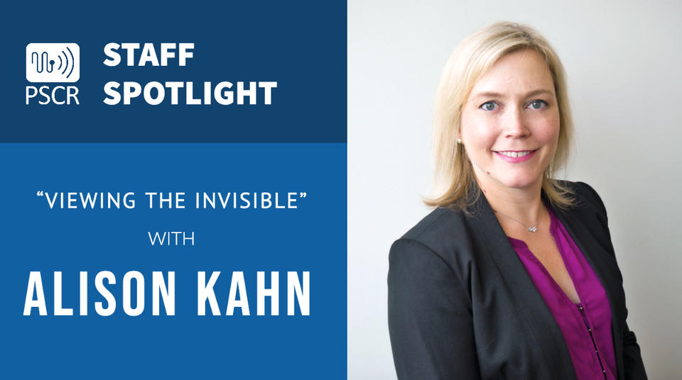 "A headshot of Alison Kahn accompanied by the PSCR logo and text ""Staff Spotlight ""Viewing the Invisible"" with Alison Kahn"""