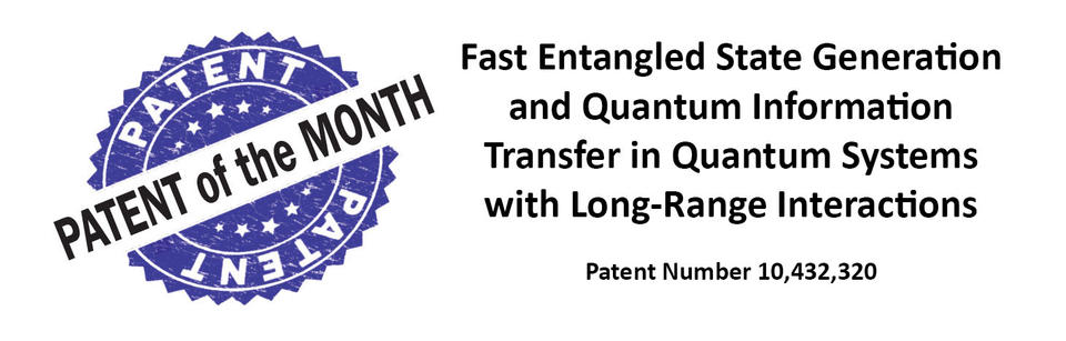 Patent of the Month logo with the title of the patent of the month, Fast Entangled State Generation and Quantum Information Transfer in Quantum Systems with Long-Range Interactions, patent number 10,432,320