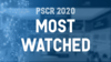 "This image shows the text ""PSCR 2020: Most Watched"" over a blue background"